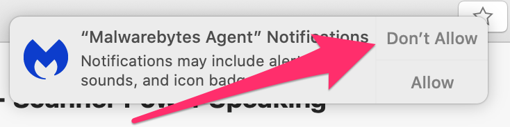 In the upper right of the screen will appear a notification that asks Don't Allow or Allow MalwareBytes agent notifications. Click Don't Allow.